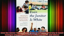 Read  Even the Janitor Is White Educating for Cultural Diversity in Small Colleges and  Full EBook