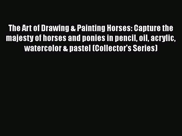 Book The Art of Drawing & Painting Horses: Capture the majesty of horses and ponies in pencil