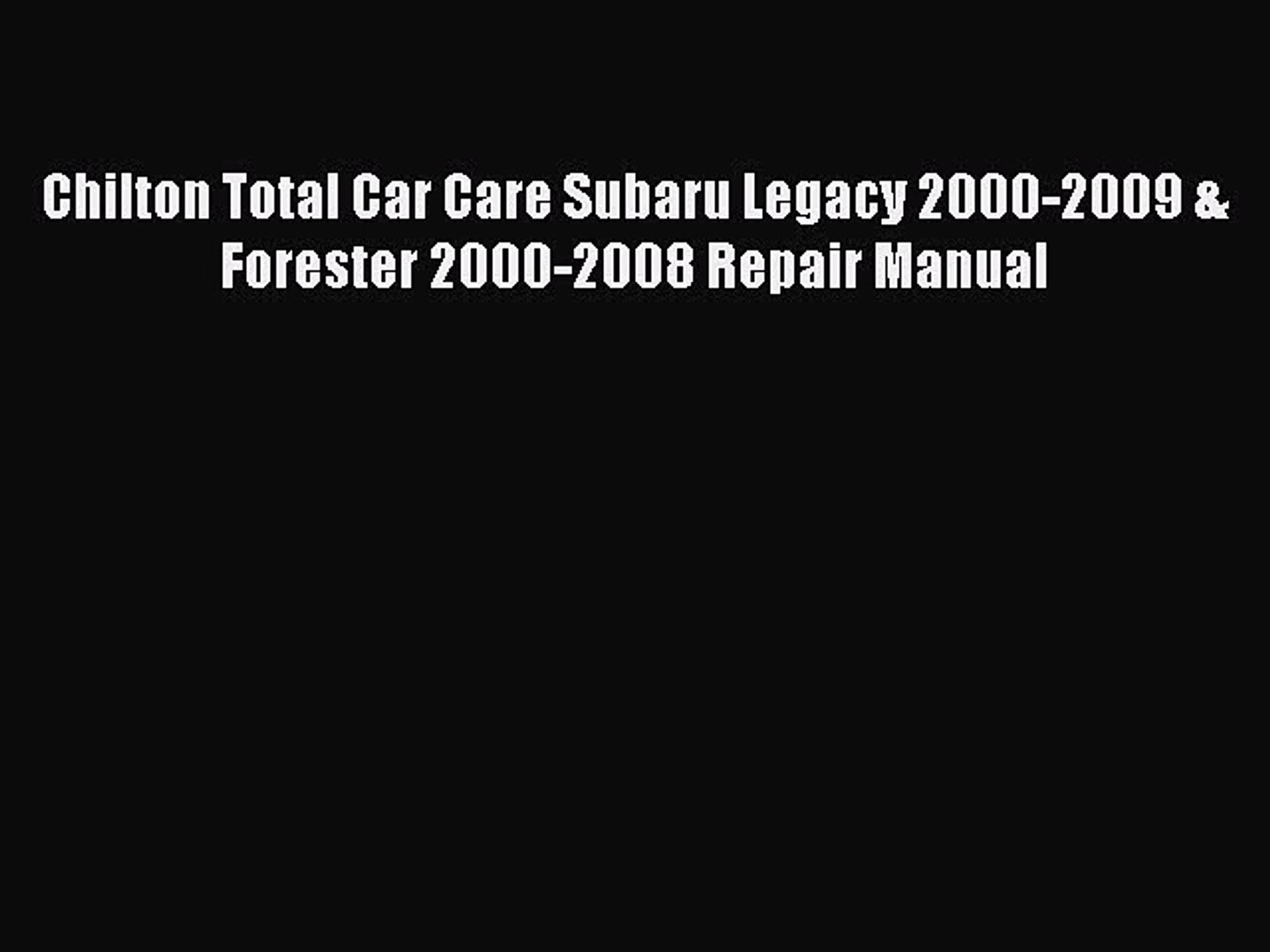 [Read Book] Chilton Total Car Care Subaru Legacy 2000-2009 & Forester 2000-2008 Repair Manual