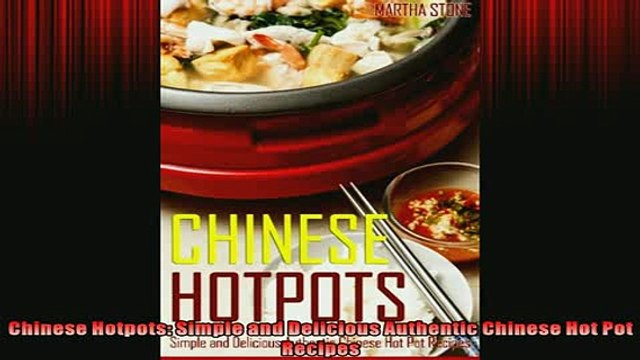 FREE PDF  Chinese Hotpots Simple and Delicious Authentic Chinese Hot Pot Recipes READ ONLINE