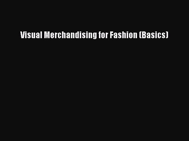 [Download PDF] Visual Merchandising for Fashion (Basics) Read Free