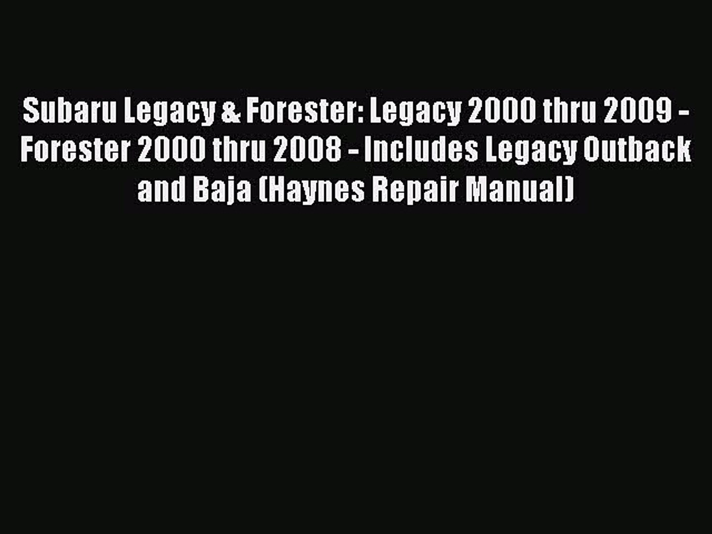 [Read Book] Subaru Legacy & Forester: Legacy 2000 thru 2009 - Forester 2000 thru 2008 - Includes