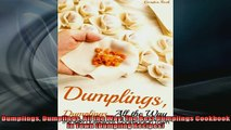FREE PDF  Dumplings Dumplings All the Way The Best Dumplings Cookbook in Town Dumpling Recipes  FREE BOOOK ONLINE