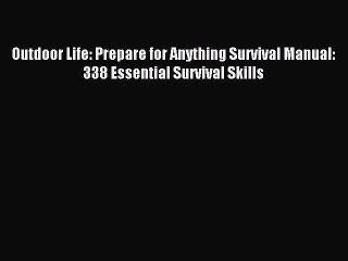 Read Outdoor Life: Prepare for Anything Survival Manual: 338 Essential Survival Skills Ebook