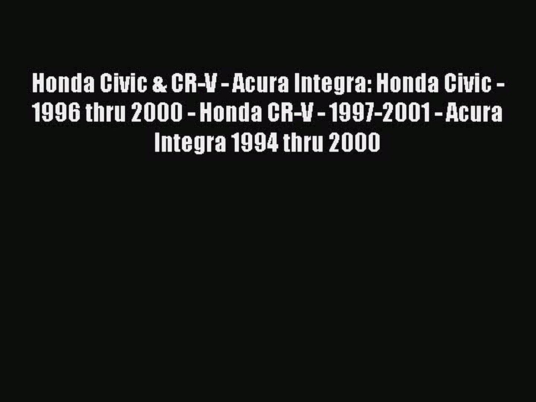 [Read Book] Honda Civic & CR-V - Acura Integra: Honda Civic - 1996 thru 2000 - Honda CR-V -