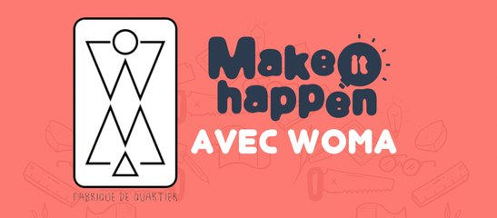 Make It Happen avec WoMa !
