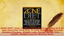 Download  ZONE DIET Over 75 Zone Diet Recipes Included  A 14Day Zone Diet Meal Plan To Lose Read Online