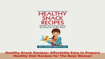 PDF  Healthy Snack Recipes Affordable Easy to Prepare Healthy Diet Recipes for The Busy Woman Free Books
