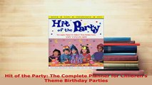 Download  Hit of the Party The Complete Planner for Childrens Theme Birthday Parties Read Online