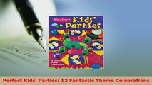 Download  Perfect Kids Parties 12 Fantastic Theme Celebrations PDF Full Ebook