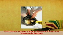 Download  I Am Almost Always Hungry Seasonal Menus and Memorable Recipes PDF Online
