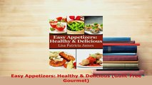 Download  Easy Appetizers Healthy  Delicious GuiltFree Gourmet PDF Book Free