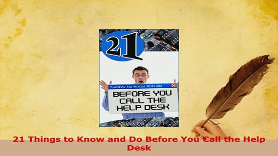PDF  21 Things to Know and Do Before You Call the Help Desk Free Books