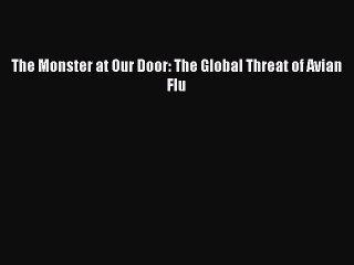 Read The Monster at Our Door: The Global Threat of Avian Flu Ebook Free