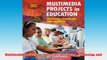 Free   Multimedia Projects in Education Designing Producing and Assessing 4th Edition Read Download