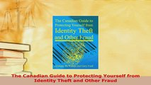 PDF  The Canadian Guide to Protecting Yourself from Identity Theft and Other Fraud Read Online