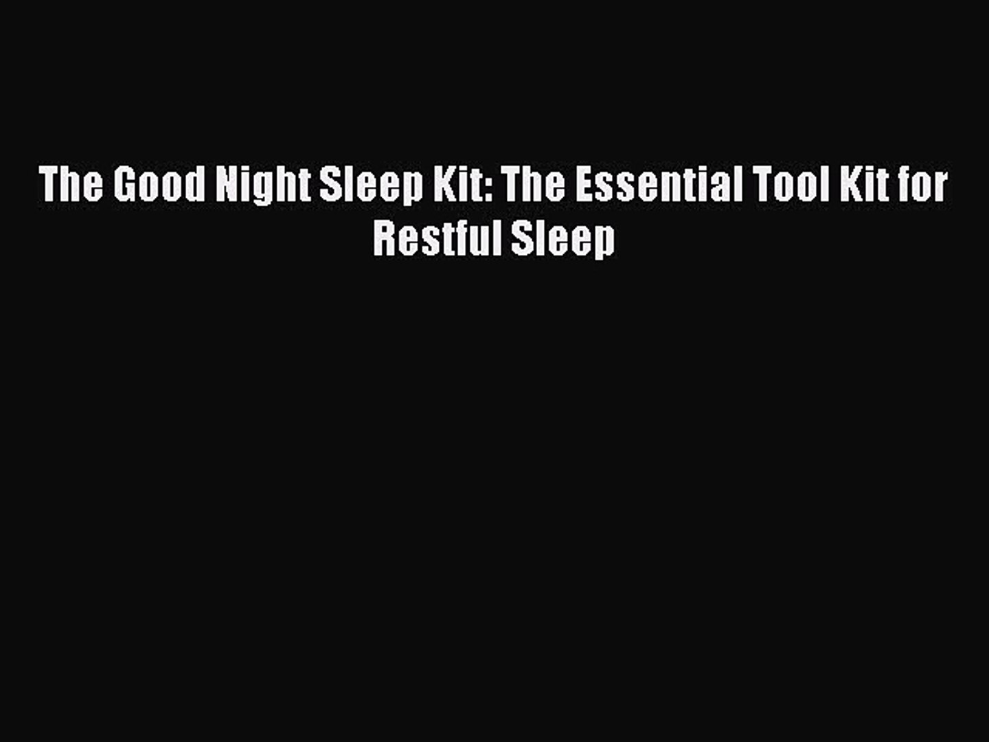 Read The Good Night Sleep Kit: The Essential Tool Kit for Restful Sleep Ebook Free