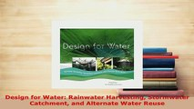 Download  Design for Water Rainwater Harvesting Stormwater Catchment and Alternate Water Reuse Read Full Ebook