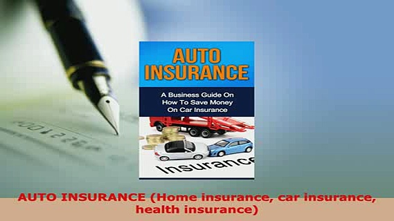 PDF  AUTO INSURANCE Home insurance car insurance health insurance Read Online