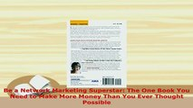 Download  Be a Network Marketing Superstar The One Book You Need to Make More Money Than You Ever Free Books