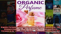 Read  Organic Perfume 45 Natural Homemade Recipes Made Easy  The Ultimate Beginners Guide To  Full EBook