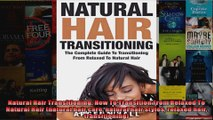 Read  Natural Hair Transitioning How To Transition From Relaxed To Natural Hair natural hair  Full EBook