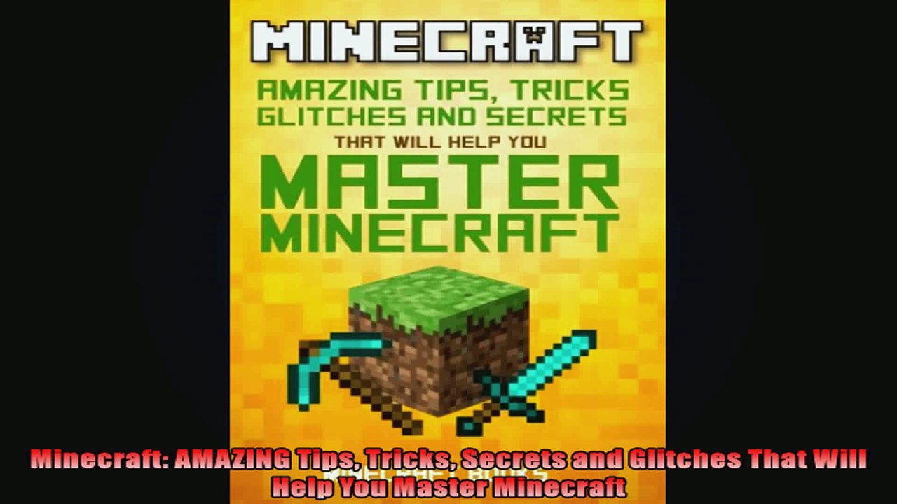 Minecraft Amazing Tips Tricks Secrets And Glitches That Will Help You Master Minecraft