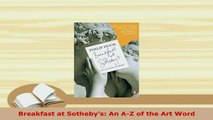 Download  Breakfast at Sothebys An AZ of the Art Word PDF Book Free