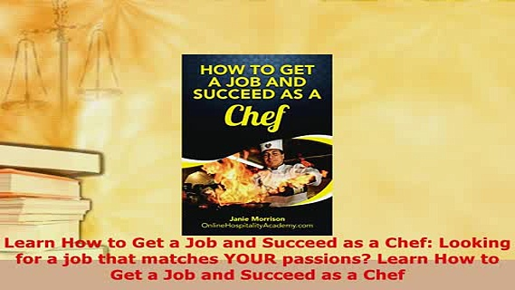 PDF  Learn How to Get a Job and Succeed as a Chef Looking for a job that matches YOUR Ebook