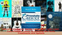 PDF  PROSTATE CANCER FACTS TREATMENT AND CURE Cure Prostate Cancer by knowing the Facts Read Online