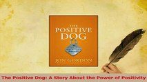 PDF  The Positive Dog A Story About the Power of Positivity PDF Book Free