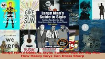 Read  Large Mans Guide to Style Fashion Tips for Big Men  How Heavy Guys Can Dress Sharp Ebook Free