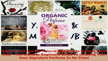 Download  Organic Perfume 45 Natural Homemade Recipes Made Easy  The Ultimate Beginners Guide To Ebook Online