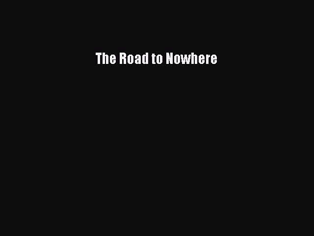 Download The Road to Nowhere  Read Online