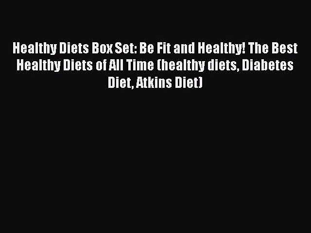 [PDF] Healthy Diets Box Set: Be Fit and Healthy! The Best Healthy Diets of All Time (healthy