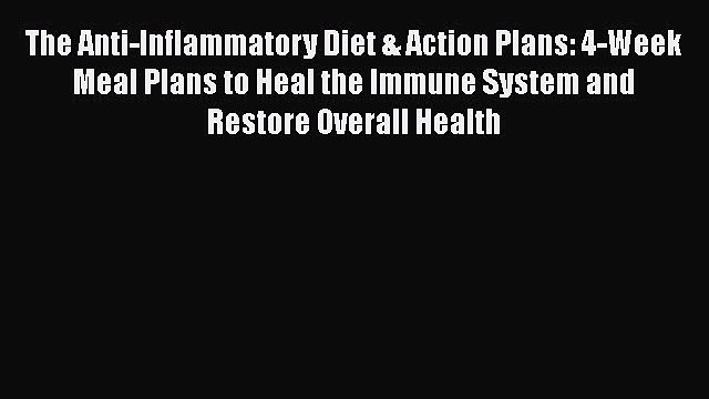 Read The Anti-Inflammatory Diet & Action Plans: 4-Week Meal Plans to Heal the Immune System