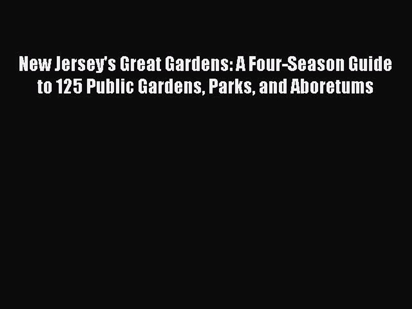 Read New Jersey's Great Gardens: A Four-Season Guide to 125 Public Gardens Parks and Aboretums