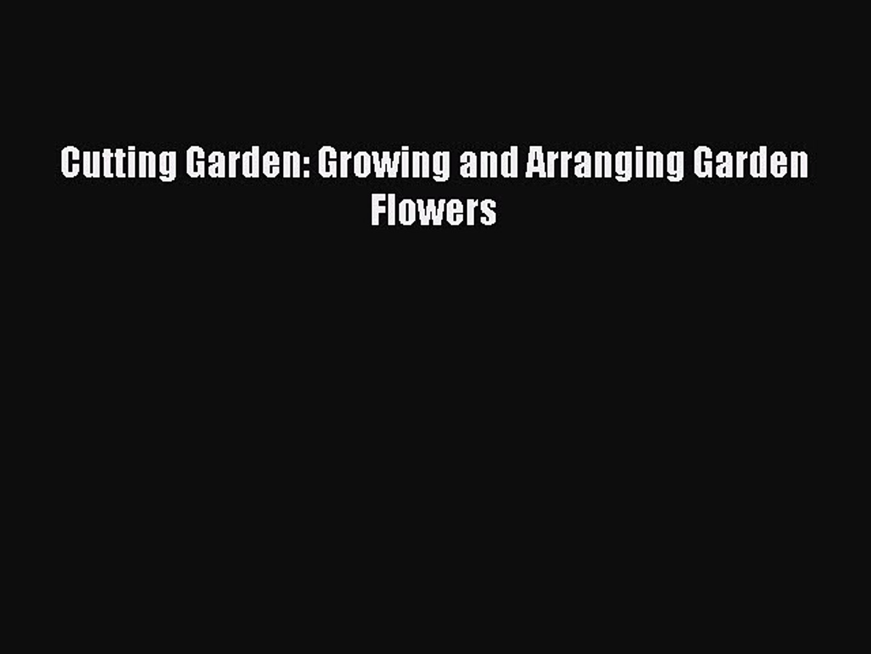 Read Cutting Garden: Growing and Arranging Garden Flowers Ebook Free