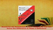 Download  Bound for the Boardroom Learn Today How You Can Know the Difference to Make a Difference PDF Online