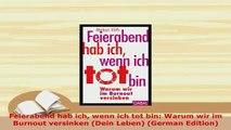 PDF  Feierabend hab ich wenn ich tot bin Warum wir im Burnout versinken Dein Leben German PDF Online
