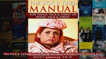 Read  The Sick  Tired Manual For Those Sick and Tired of being Sick and Tired  Full EBook