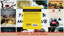Read  Ask More Get More How to Earn More Save More and Live More Just by Asking Ebook Free