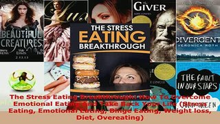 PDF  The Stress Eating Breakthrough How To Overcome Emotional Eating And Take Back Your Life Read Full Ebook