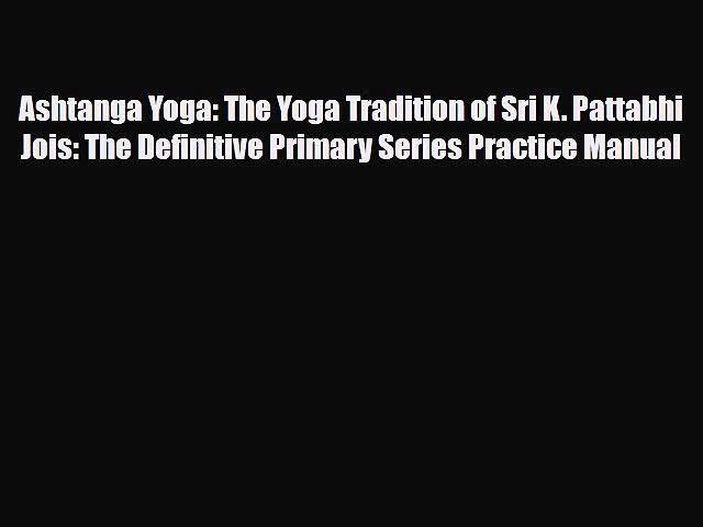 Read ‪Ashtanga Yoga: The Yoga Tradition of Sri K. Pattabhi Jois: The Definitive Primary Series