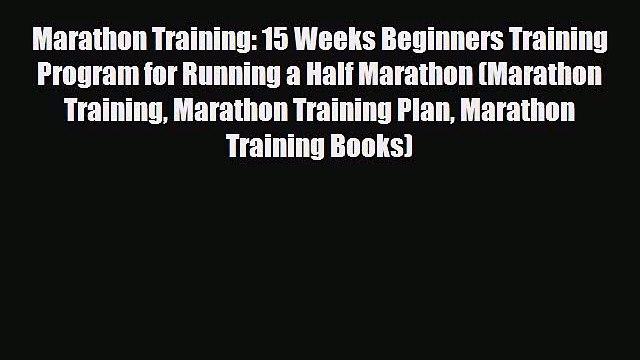 Read Marathon Training: 15 Weeks Beginners Training Program for Running a Half Marathon (Marathon