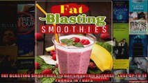 Read  FAT BLASTING SMOOTHIES 10 DAY SMOOTHIE CLEANSE  LOSE UP TO 14 POUNDS IN 7 DAYS  Full EBook