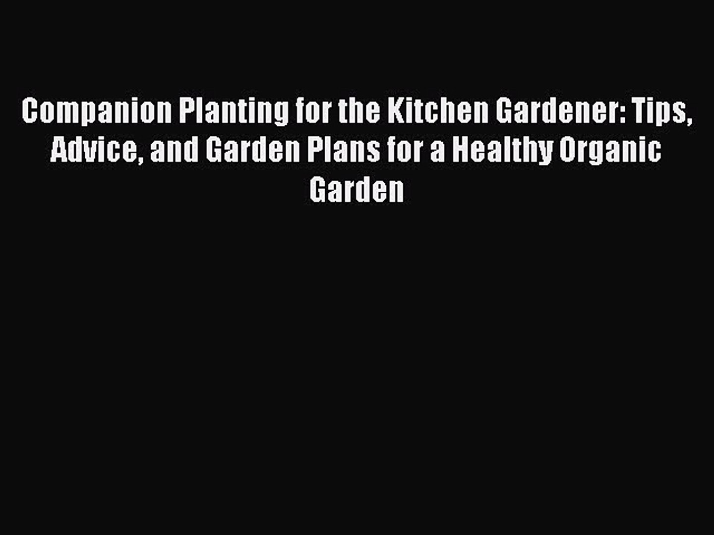 Read Companion Planting for the Kitchen Gardener: Tips Advice and Garden Plans for a Healthy