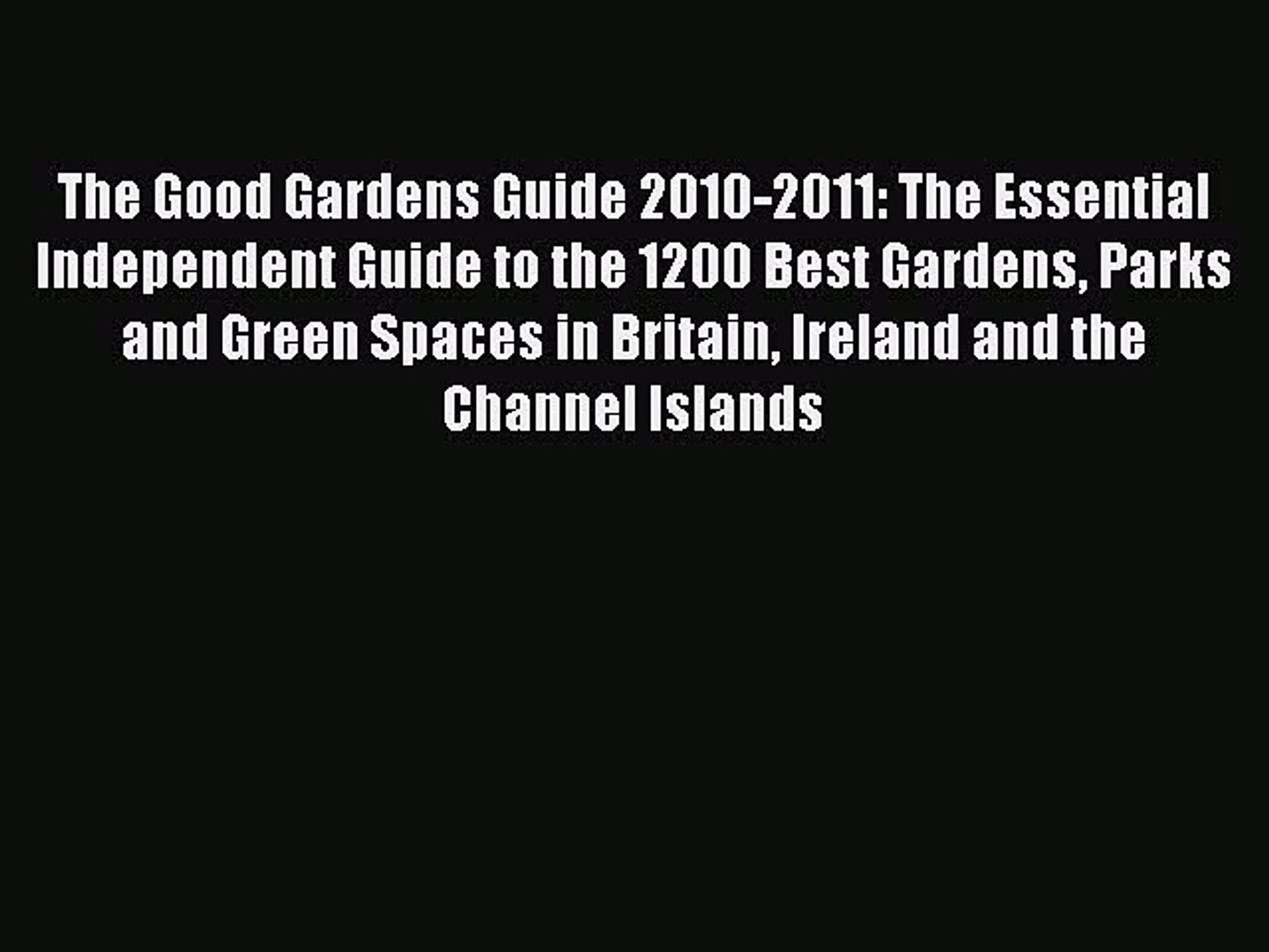 Read The Good Gardens Guide 2010-2011: The Essential Independent Guide to the 1200 Best Gardens