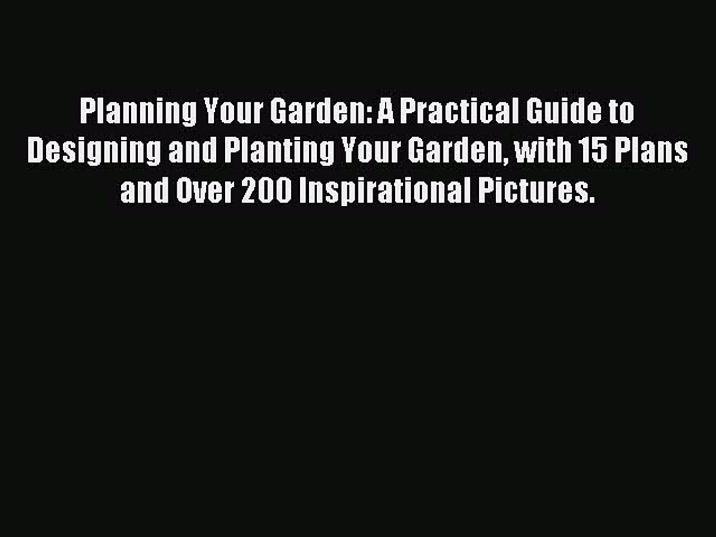 Read Planning Your Garden: A Practical Guide to Designing and Planting Your Garden with 15