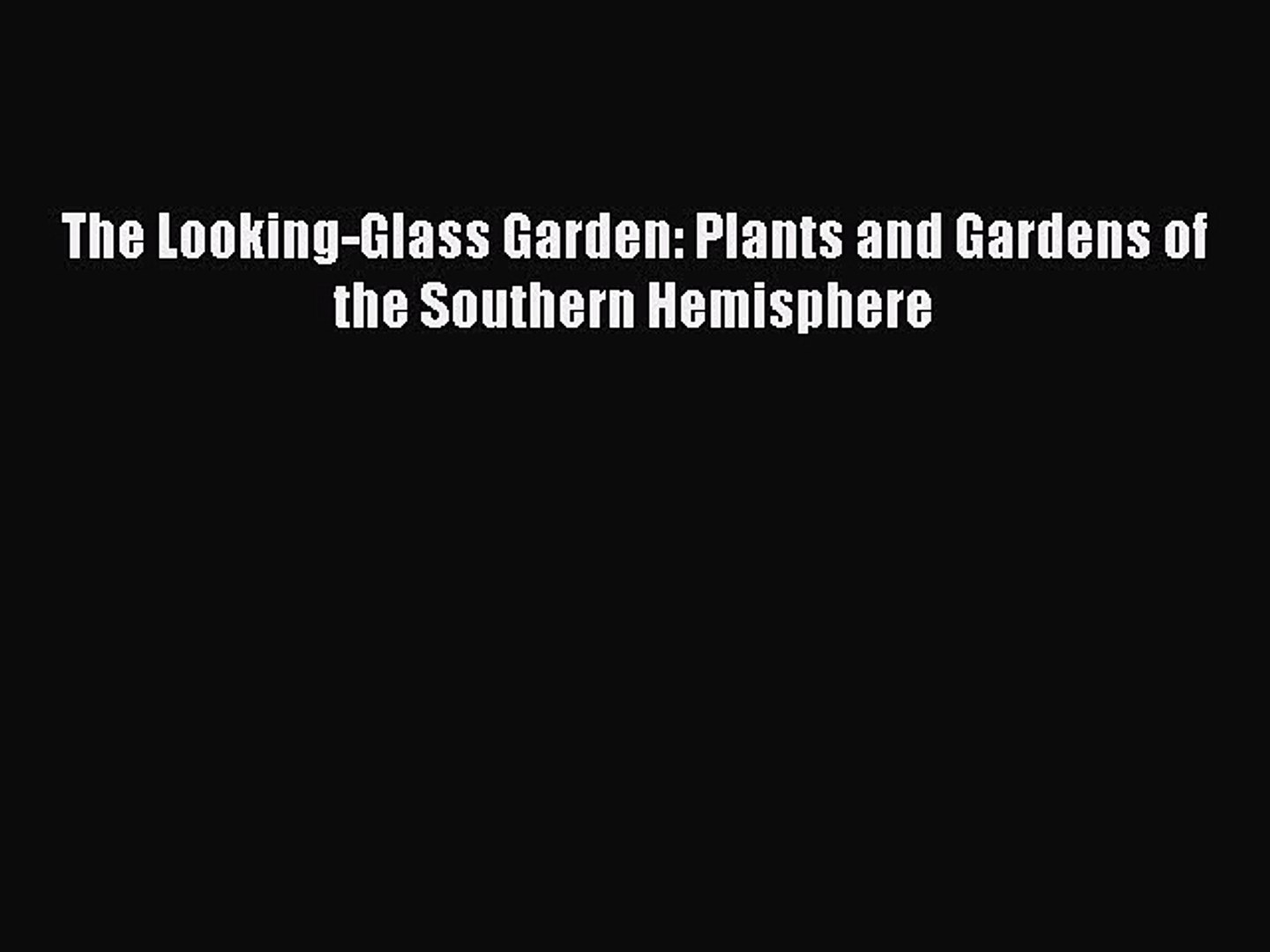 Read The Looking-Glass Garden: Plants and Gardens of the Southern Hemisphere Ebook Free